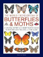 The World Encyclopedia of Butterflies & Moths: A Natural History and Identification Guide to Over 565 Varieties Around the Globe