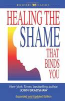 Healing the Shame That Binds You (Recovery Classics): Recovery Classics Edition