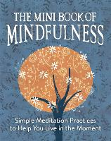 Mini Book of Mindfulness: Simple Meditation Practices to Help You Live in the Moment