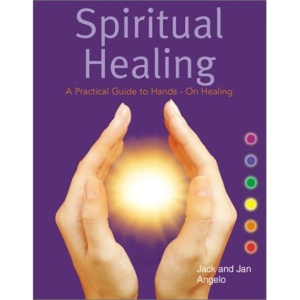 Spiritual Healing: A Practical Guide to Hands-On Healing