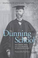 The Dunning School: Historians, Race, and the Meaning of Reconstruction