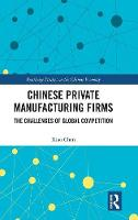 Chinese Private Manufacturing Firms: The Challenges of Global Competition (Routledge Studies on the Chinese Economy)