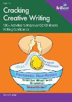 Cracking Creative Writing: 100+ Activities to Stimulate Writing in Key Stage 2: 100+ Activities to Improve KS2 Children's Writing Confidence