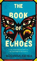 The Book Of Echoes: An astonishing debut. 'Impassioned. Lyrical and affecting' GUARDIAN