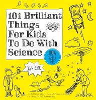 101 Brilliant Things for Kids to Do with Science