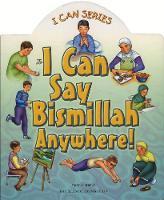 I Can Say Bismillah Anywhere! (I Can (Islamic Foundation))