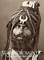 Warrior Saints: Four Centuries of Sikh Military History (Volume 1) (Warrior Saints, 1)