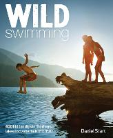 Wild Swimming: Hidden Dips in the Rivers, Lakes and Waterfalls of Britain: 4 (Wild Swimming: 300 Hidden Dips in the Rivers, Lakes and Waterfalls of Britain)