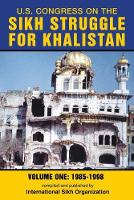 U.S. Congress on the Sikh Struggle for Khalistan: Volume One 1985 - 1998