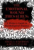 The Emotional Wound Thesaurus: A Writer's Guide to Psychological Trauma: 6 (Writers Helping Writers Series)