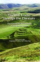 The Old Tracks Through the Cheviots: Discovering the Archaeology of the Border Roads