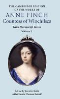 The Cambridge Edition of Works of Anne Finch, Countess of Winchilsea: Volume 1 (The Cambridge Edition of the Works of Anne Finch, Countess of Winchilsea 2 Volume Hardback Set)