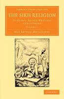 The Sikh Religion: Its Gurus, Sacred Writings And Authors: Volume 1 (Cambridge Library Collection - Perspectives from the Royal Asiatic Society)