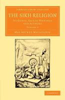 The Sikh Religion: Its Gurus, Sacred Writings and Authors: Volume 2 (Cambridge Library Collection - Perspectives from the Royal Asiatic Society)