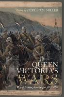 Queen Victoria's Wars: British Military Campaigns, 1857–1902