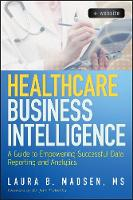 Healthcare Business Intelligence: A Guide to Empowering Successful Data Reporting and Analytics, + Website