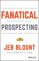 Fanatical Prospecting: The Ultimate Guide to Opening Sales Conversations and Filling the Pipeline by Leveraging Social Selling, Telephone, Email, Text, and Cold Calling (Jeb Blount)