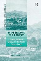 In the Shadows of the Tropics: Climate, Race and Biopower in Nineteenth Century Ceylon (Re-Materialising Cultural Geography)