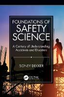 Foundations of Safety Science: A Century of Understanding Accidents and Disasters