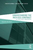 Understanding the NEC4 ECC Contract: A Practical Handbook (Understanding Construction)