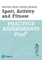 Revise BTEC Tech Award Sport, Activity and Fitness Practice Assessments Plus: for home learning, 2021 assessments and 2022 exams (Revise BTEC Tech Award in Sport)