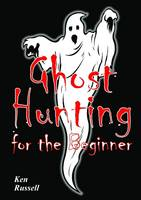 Ghost Hunting For The Beginner