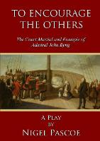 To Encourage The Others: The Court Martial and Example of Admiral John Byng