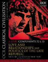 OCR Classical Civilisation A Level Components 32 and 33: Love and Relationships and Politics of the Late Republic