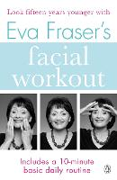 Eva Fraser's Facial Workout: Look Fifteen Years Younger with this Easy Daily Routine
