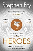 Heroes: The myths of the Ancient Greek heroes retold (Stephen Fry's Greek Myths, 2)