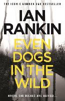 Even Dogs in the Wild: The No.1 bestseller (Inspector Rebus Book 20) (A Rebus Novel)