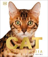 The Cat Encyclopedia: The Definitive Visual Guide