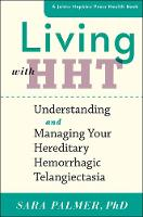 Living with HHT: Understanding and Managing Your Hereditary Hemorrhagic Telangiectasia (A Johns Hopkins Press Health Book)