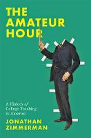 Amateur Hour: A History of College Teaching in America
