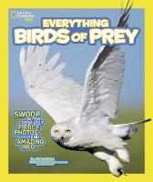 National Geographic Kids Everything Birds of Prey: Swoop in for Seriously Fierce Photos and Amazing Info