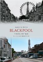 Blackpool Through Time A Second Selection