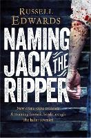 Naming Jack the Ripper: New Crime Scene Evidence, A Stunning Forensic Breakthrough, The Killer Revealed