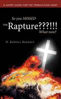 So You Missed the Rapture? What Now?: A Short Guide for the Tribulation Saint