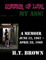 Summer Of Love, My Ass!: A Memoir June 12, 1967 - April 28, 1967