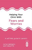 Helping Your Child with Fears and Worries 2nd Edition: A self-help guide for parents