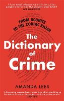 From Aconite to the Zodiac Killer: The Dictionary of Crime