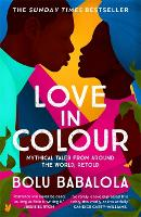 Love in Colour: 'So rarely is love expressed this richly, this vividly, or this artfully.' Candice Carty-Williams