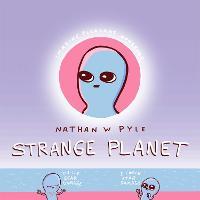 Strange Planet: The Comic Sensation of the Year: Imagine Pleasant Nonsense