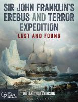 Sir John Franklins Erebus and Terror Expedition: Lost and Found