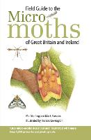 Field Guide to the Micro-Moths of Great Britain and Ireland (Bloomsbury Wildlife Guides)