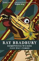 Something Wicked This Way Comes (FANTASY MASTERWORKS): Ray Bradbury