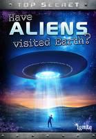 Have Aliens Visited Earth? (Top Secret!)