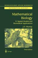 Mathematical Biology II: Spatial Models and Biomedical Applications: 18 (Interdisciplinary Applied Mathematics, 18)