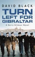 Turn Left for Gibraltar: 3 (A Harry Gilmour Novel, 3)