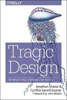 Tragic Design: The True Impact of Bad Design and How to Fix It: The Impact of Bad Product Design and How to Fix It